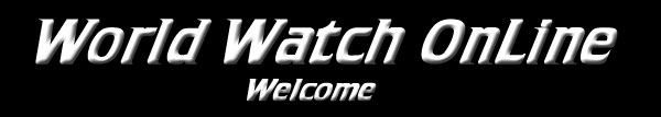 World Watch OnLine: Welcome